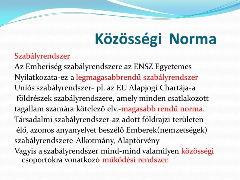 Közösségi Norma Szabályrendszer Az Emberiség szabályrendszere az ENSZ Egyetemes Nyilatkozata-ez a legmagasabbrendű szabályrendszer Uniós szabályrendsz
