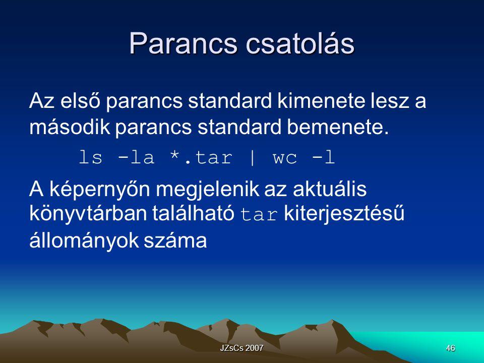 JZsCs 200746 Parancs csatolás Az első parancs standard kimenete lesz a második parancs standard bemenete.
