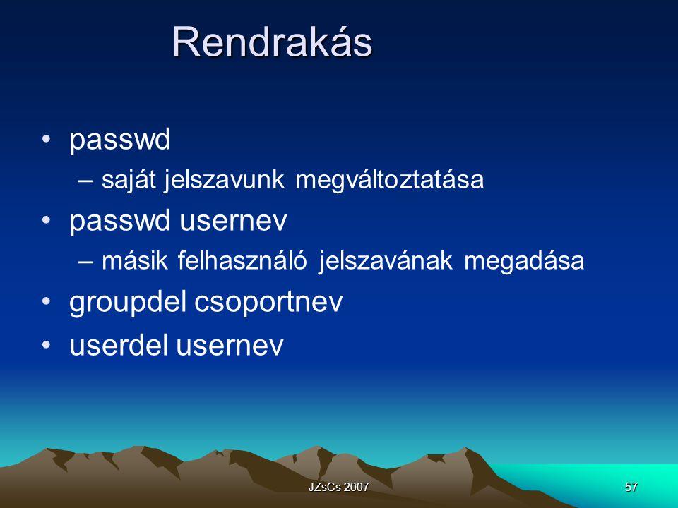 JZsCs 200757 Rendrakás passwd –saját jelszavunk megváltoztatása passwd usernev –másik felhasználó jelszavának megadása groupdel csoportnev userdel usernev