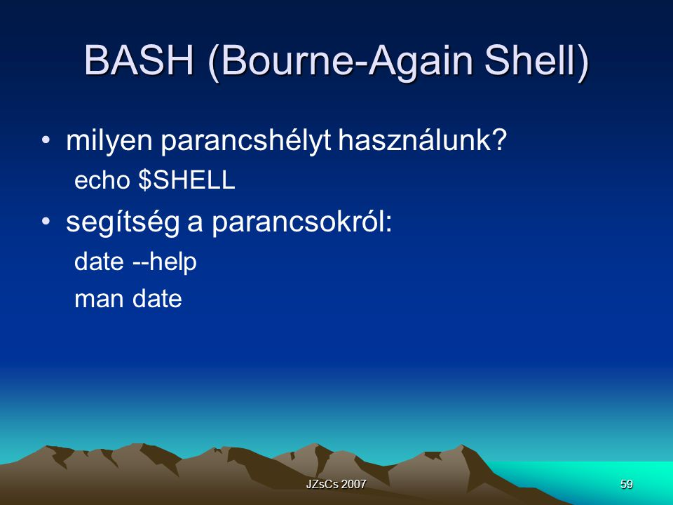 JZsCs 200759 BASH (Bourne-Again Shell) milyen parancshélyt használunk.