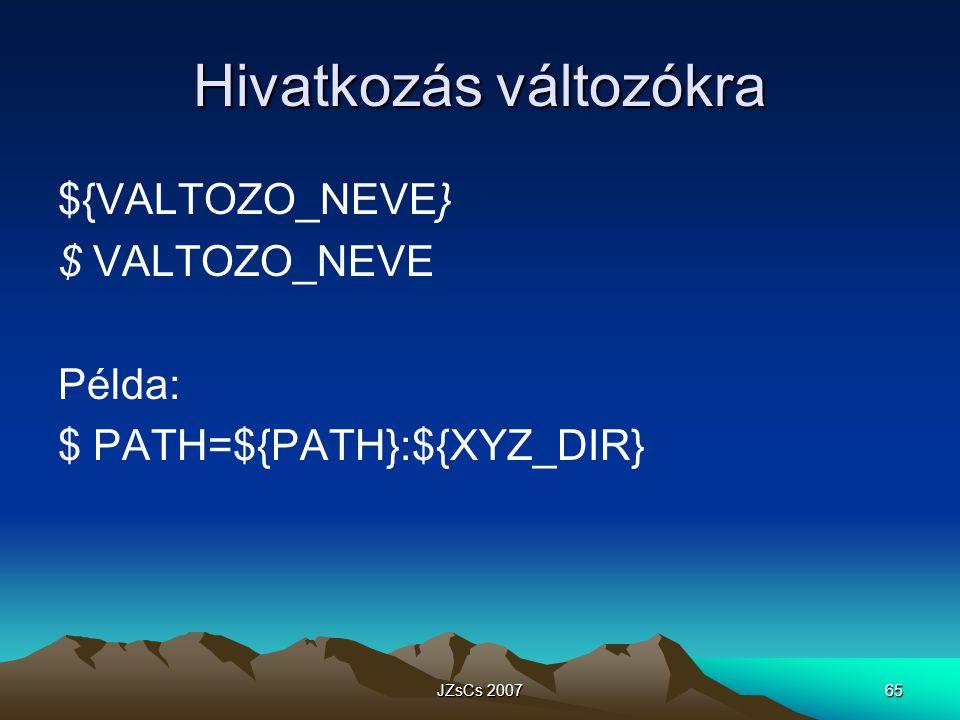 JZsCs 200765 Hivatkozás változókra ${VALTOZO_NEVE} $ VALTOZO_NEVE Példa: $ PATH=${PATH}:${XYZ_DIR}