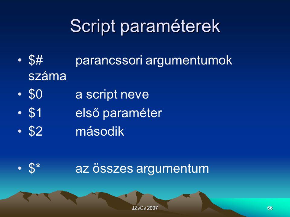 JZsCs 200766 Script paraméterek $#parancssori argumentumok száma $0a script neve $1első paraméter $2második $*az összes argumentum