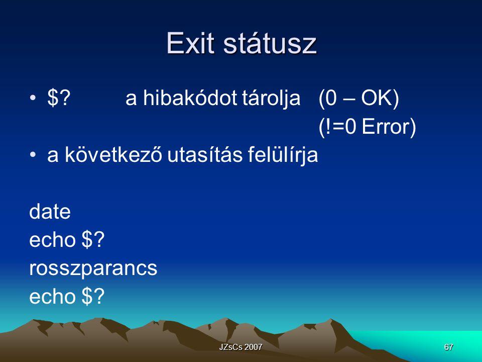 JZsCs 200767 Exit státusz $?a hibakódot tárolja (0 – OK) (!=0 Error) a következő utasítás felülírja date echo $.