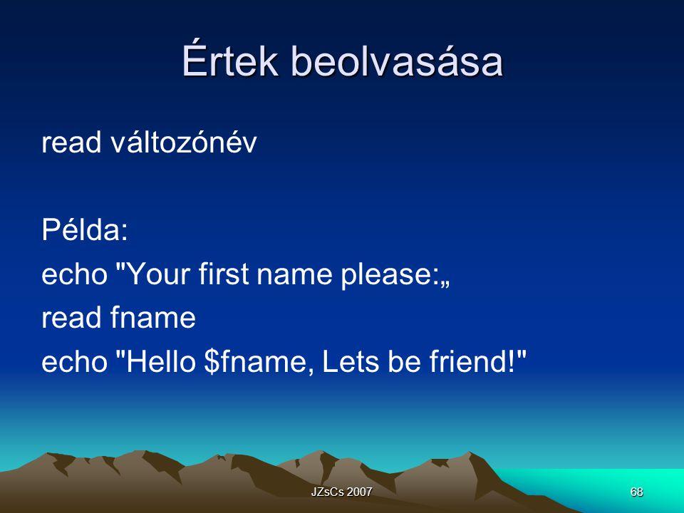 """JZsCs 200768 Értek beolvasása read változónév Példa: echo Your first name please:"""" read fname echo Hello $fname, Lets be friend!"""