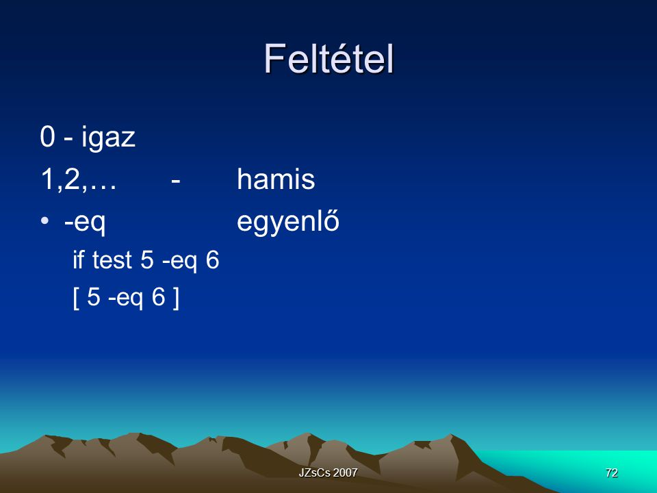 JZsCs 200772 Feltétel 0 - igaz 1,2,…-hamis -eqegyenlő if test 5 -eq 6 [ 5 -eq 6 ]