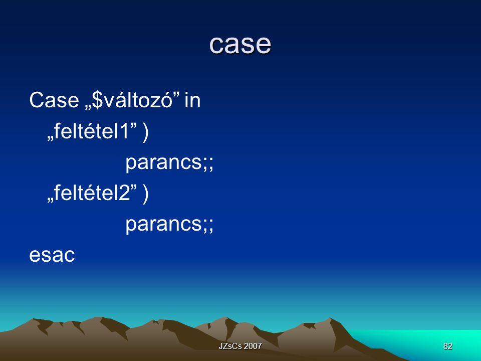"""JZsCs 200782 case Case """"$változó in """"feltétel1 ) parancs;; """"feltétel2 ) parancs;; esac"""