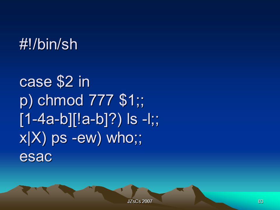 JZsCs 200783 #!/bin/sh case $2 in p) chmod 777 $1;; [1-4a-b][!a-b]?) ls -l;; x X) ps -ew) who;; esac