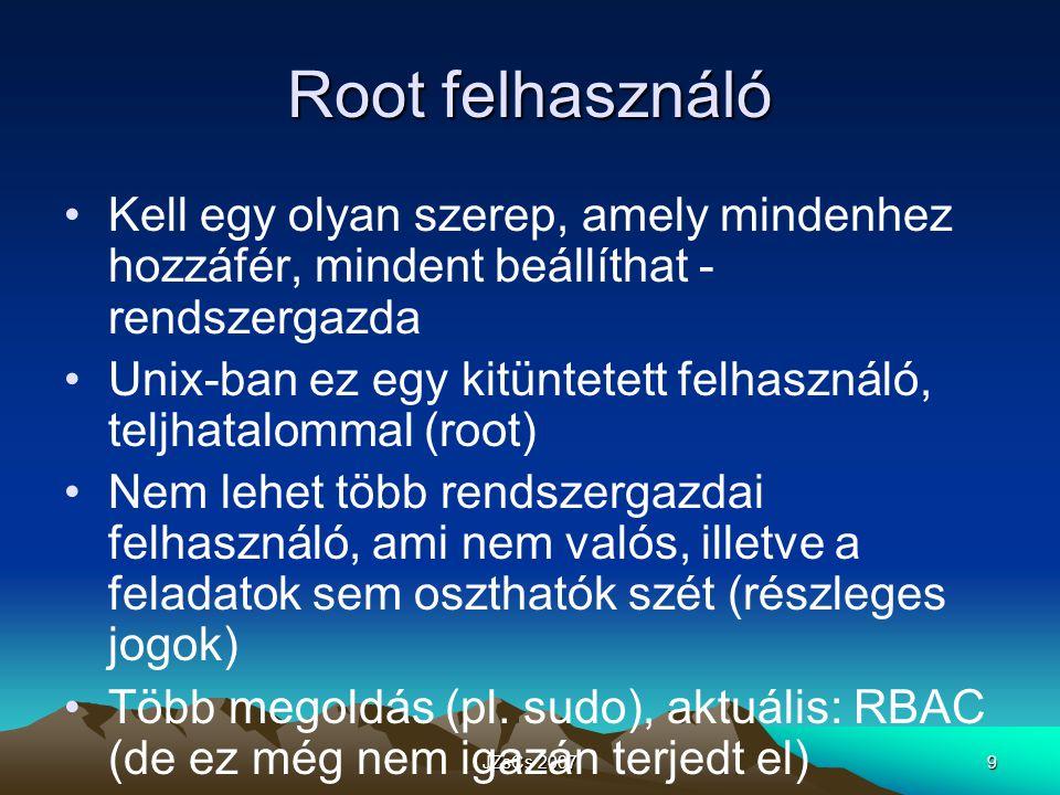 JZsCs 200740 Jogosultság – Speciális flagek sticky bit: chmod +t fnev –Fájloknál már nem használt (memóriában tartás) –Könyvtárra beállítva: a könyvárban levő fájlokat csak a tulajdonos törölheti (rendszerfüggő) –példa erre a /tmp, közös ftp könyvtárak suid (set user id): chmod +s fnev –Futtatható fájloknál a futtató felhasználó a fájl tulajdonosával lesz azonos (jogosultság szempontjából) –pl: másolás root által írható helyre –veszélyes.
