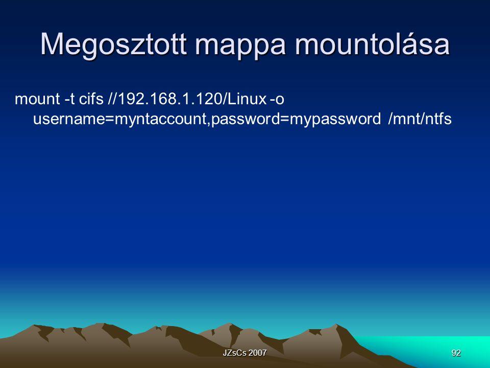 JZsCs 200792 Megosztott mappa mountolása mount -t cifs //192.168.1.120/Linux -o username=myntaccount,password=mypassword /mnt/ntfs