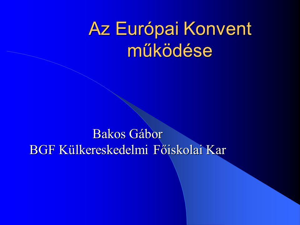 Az Európai Konvent működése Bakos Gábor BGF Külkereskedelmi Főiskolai Kar