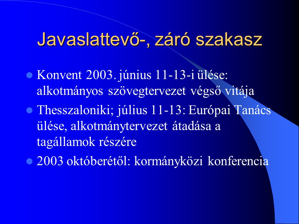 Javaslattevő-, záró szakasz Konvent 2003. június 11-13-i ülése: alkotmányos szövegtervezet végső vitája Thesszaloniki; július 11-13: Európai Tanács ül