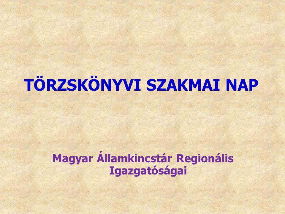 Magyar Államkincstár Regionális Igazgatóságai TÖRZSKÖNYVI SZAKMAI NAP