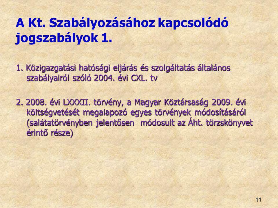 11 1. Közigazgatási hatósági eljárás és szolgáltatás általános szabályairól szóló 2004. évi CXL. tv 2. 2008. évi LXXXII. törvény, a Magyar Köztársaság