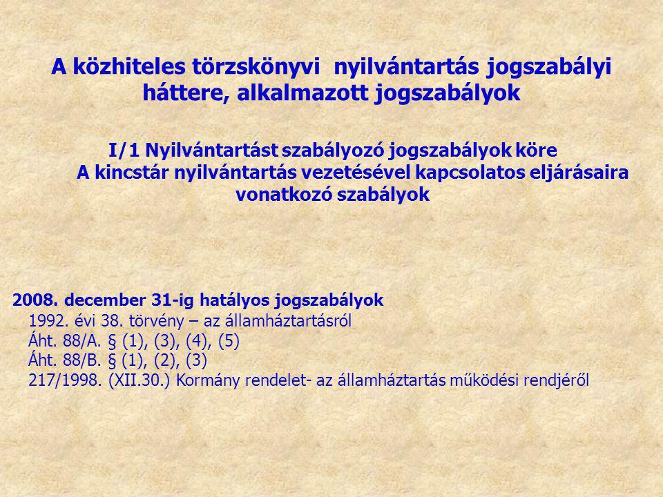 I/1 Nyilvántartást szabályozó jogszabályok köre A kincstár nyilvántartás vezetésével kapcsolatos eljárásaira vonatkozó szabályok 2008. december 31-ig