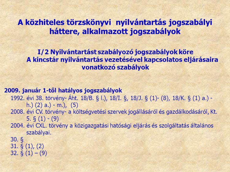 2009. január 1-től hatályos jogszabályok 1992. évi 38. törvény- Áht. 18/B. § l.), 18/I. §, 18/J. § (1)- (8), 18/K. § (1) a.) - h.) (2) a.) - m.), (5)