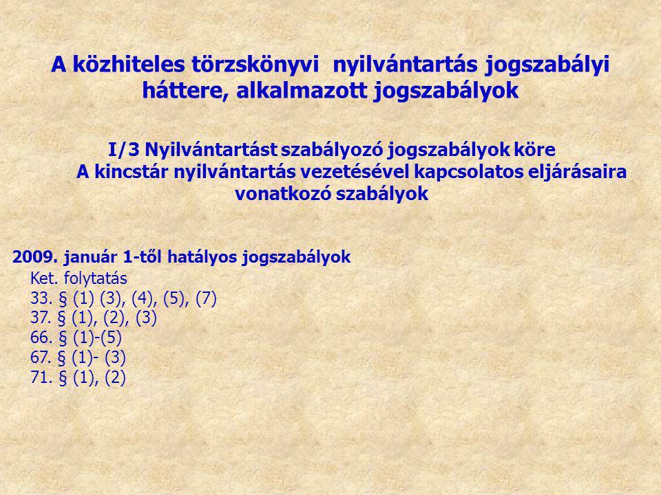 2009. január 1-től hatályos jogszabályok Ket. folytatás 33. § (1) (3), (4), (5), (7) 37. § (1), (2), (3) 66. § (1)-(5) 67. § (1)- (3) 71. § (1), (2) A