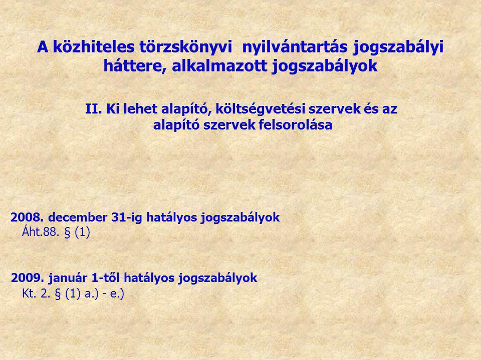 2008. december 31-ig hatályos jogszabályok Áht.88. § (1) 2009. január 1-től hatályos jogszabályok Kt. 2. § (1) a.) - e.) A közhiteles törzskönyvi nyil