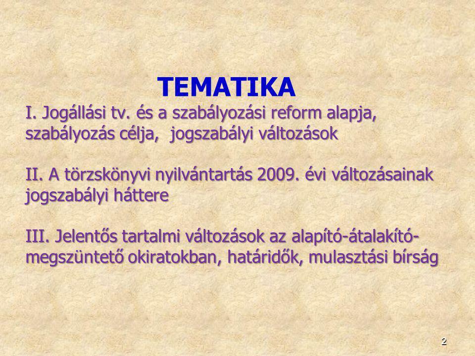 2 I. Jogállási tv. és a szabályozási reform alapja, szabályozás célja, jogszabályi változások II. A törzskönyvi nyilvántartás 2009. évi változásainak