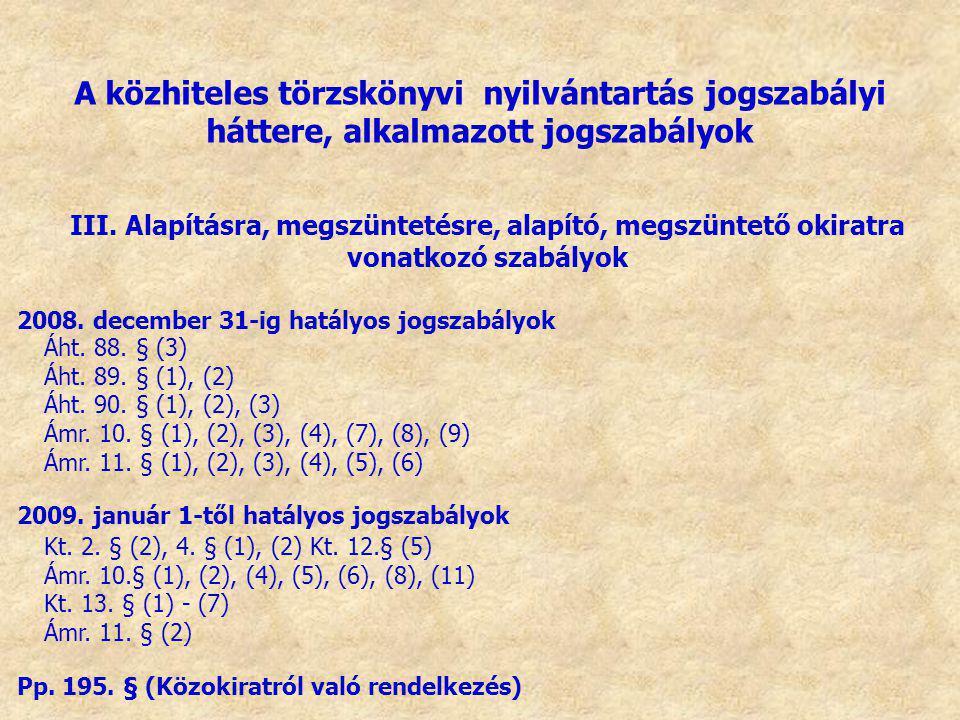 III. Alapításra, megszüntetésre, alapító, megszüntető okiratra vonatkozó szabályok 2008. december 31-ig hatályos jogszabályok Áht. 88. § (3) Áht. 89.
