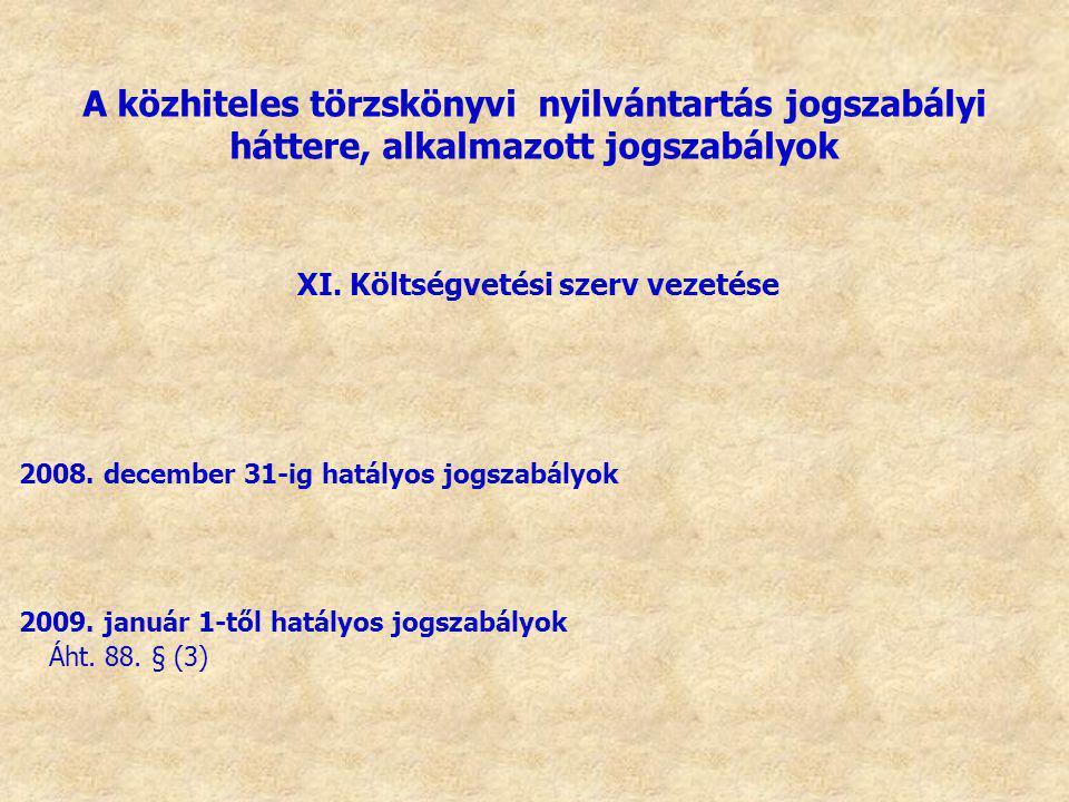 XI. Költségvetési szerv vezetése 2008. december 31-ig hatályos jogszabályok 2009. január 1-től hatályos jogszabályok Áht. 88. § (3) A közhiteles törzs