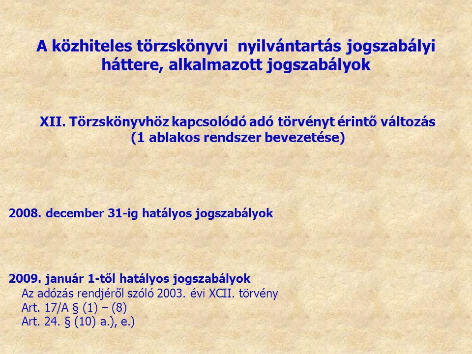 XII. Törzskönyvhöz kapcsolódó adó törvényt érintő változás (1 ablakos rendszer bevezetése) 2008. december 31-ig hatályos jogszabályok 2009. január 1-t