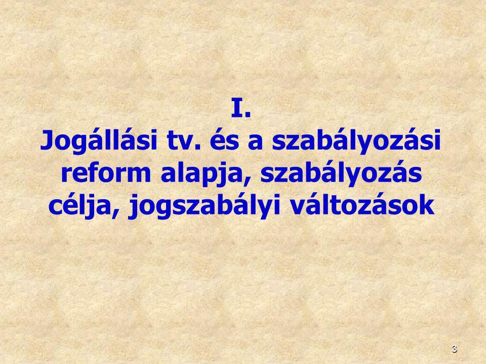 3 I. Jogállási tv. és a szabályozási reform alapja, szabályozás célja, jogszabályi változások