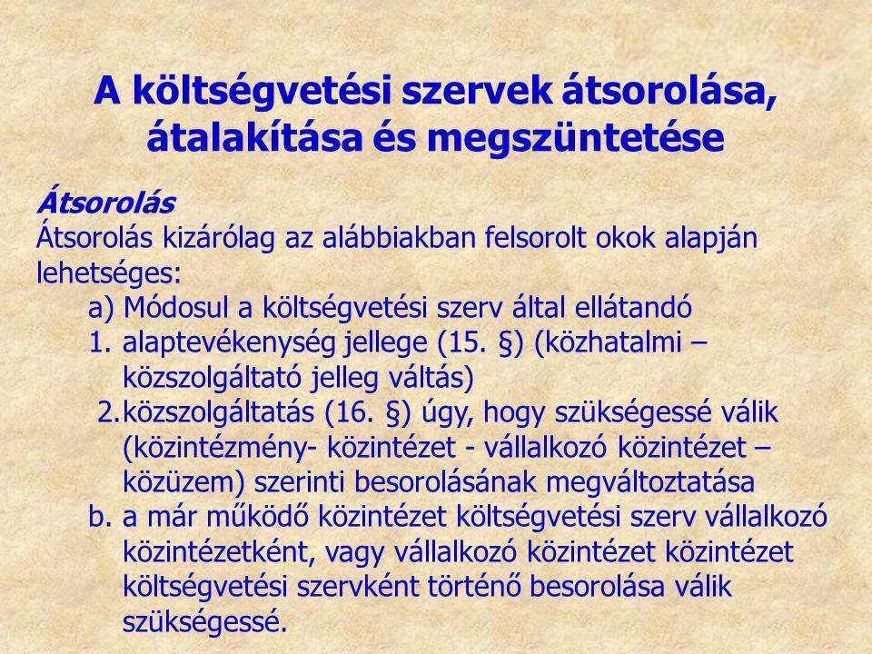 Átsorolás Átsorolás kizárólag az alábbiakban felsorolt okok alapján lehetséges: a)Módosul a költségvetési szerv által ellátandó 1.alaptevékenység jell