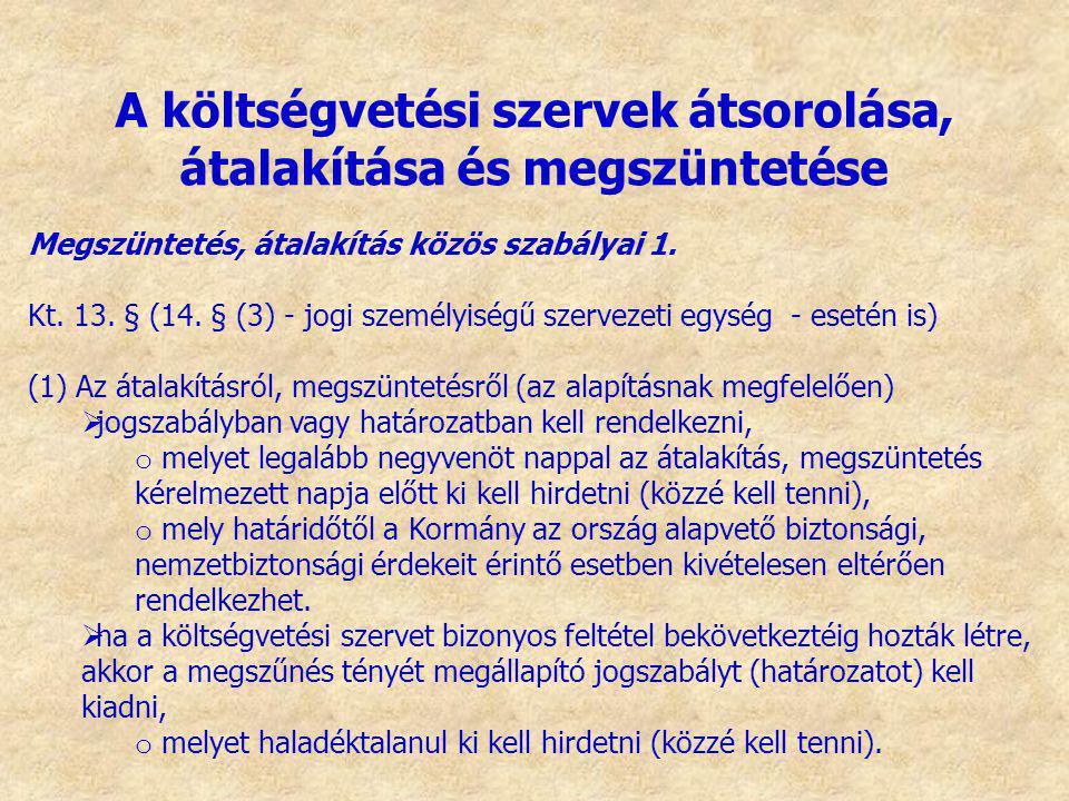 Megszüntetés, átalakítás közös szabályai 1. Kt. 13. § (14. § (3) - jogi személyiségű szervezeti egység - esetén is) (1) Az átalakításról, megszüntetés