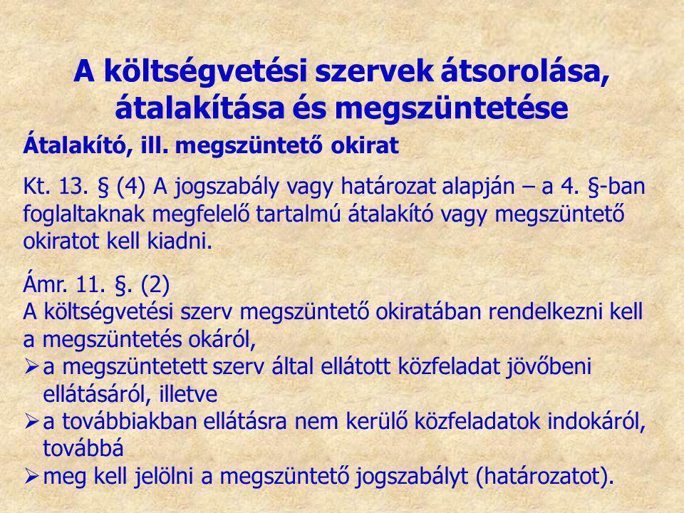 Átalakító, ill. megszüntető okirat Kt. 13. § (4) A jogszabály vagy határozat alapján – a 4. §-ban foglaltaknak megfelelő tartalmú átalakító vagy megsz