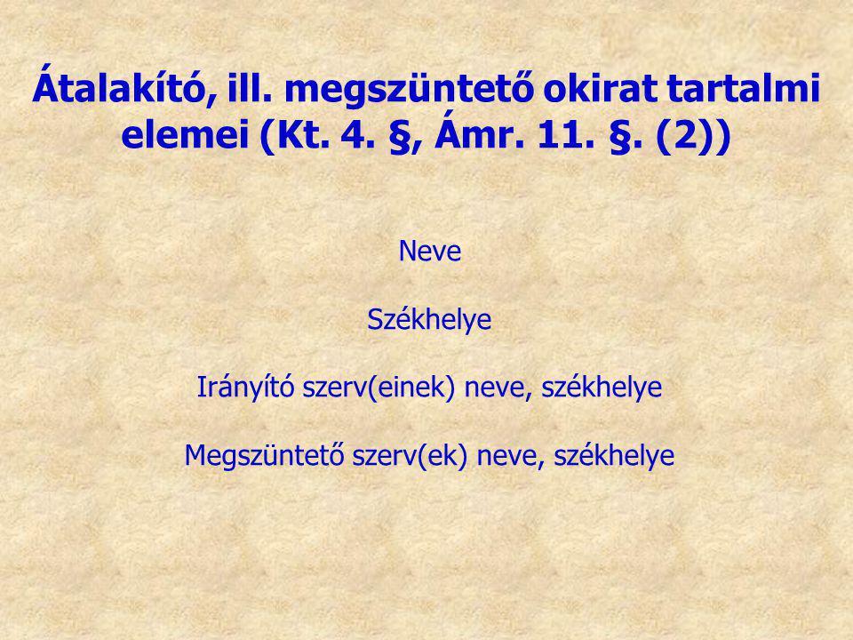 Neve Székhelye Irányító szerv(einek) neve, székhelye Megszüntető szerv(ek) neve, székhelye Átalakító, ill. megszüntető okirat tartalmi elemei (Kt. 4.