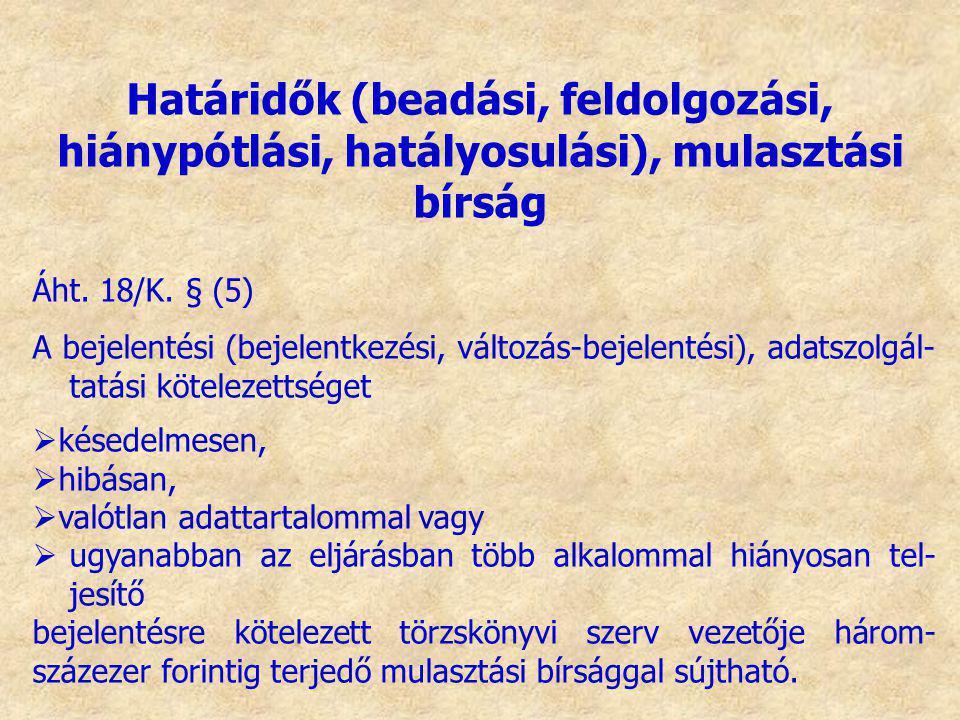 Áht. 18/K. § (5) A bejelentési (bejelentkezési, változás-bejelentési), adatszolgál- tatási kötelezettséget  késedelmesen,  hibásan,  valótlan adatt