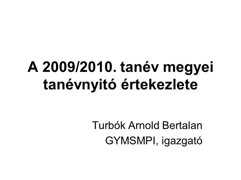 A 2009/2010. tanév megyei tanévnyitó értekezlete Turbók Arnold Bertalan GYMSMPI, igazgató