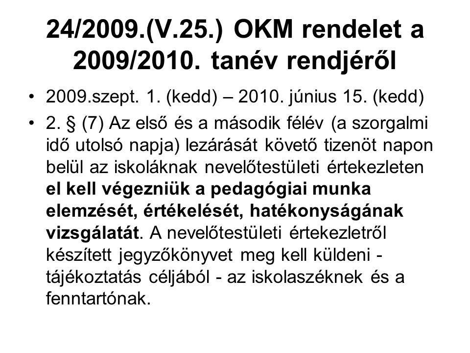 24/2009.(V.25.) OKM rendelet a 2009/2010. tanév rendjéről 2009.szept. 1. (kedd) – 2010. június 15. (kedd) 2. § (7) Az első és a második félév (a szorg
