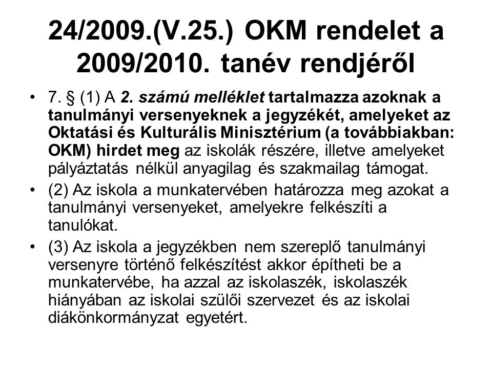 24/2009.(V.25.) OKM rendelet a 2009/2010. tanév rendjéről 7. § (1) A 2. számú melléklet tartalmazza azoknak a tanulmányi versenyeknek a jegyzékét, ame
