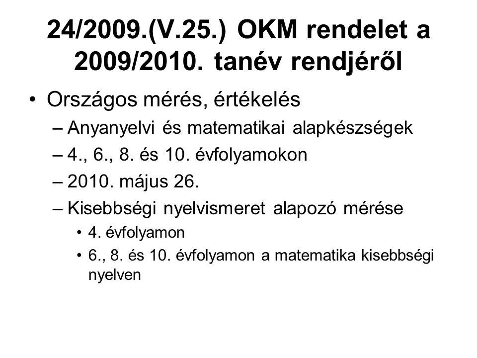 24/2009.(V.25.) OKM rendelet a 2009/2010. tanév rendjéről Országos mérés, értékelés –Anyanyelvi és matematikai alapkészségek –4., 6., 8. és 10. évfoly