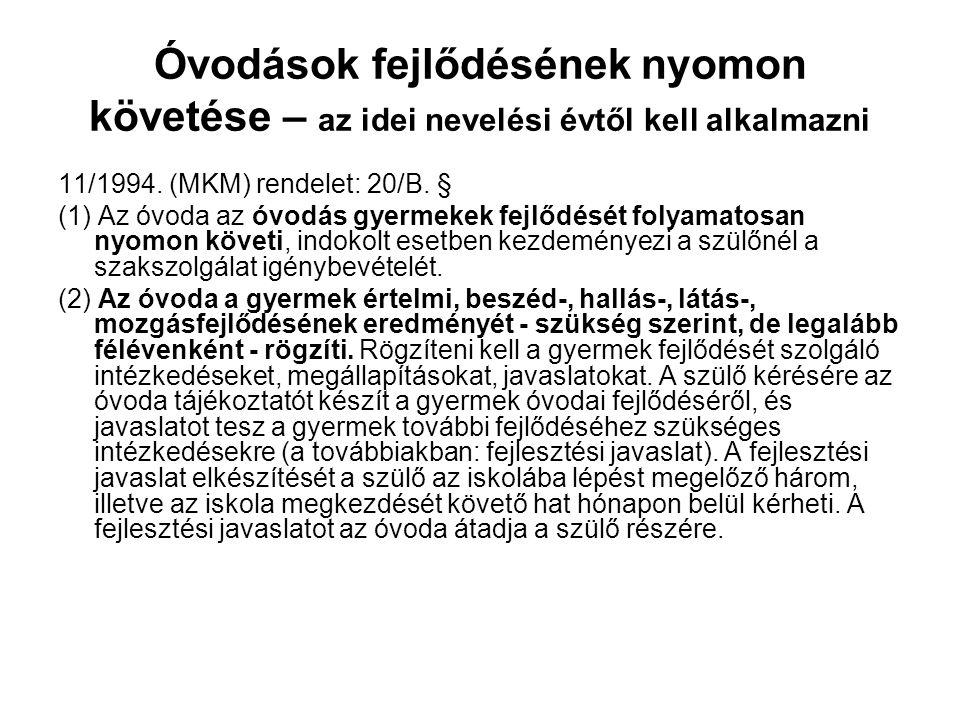 Óvodások fejlődésének nyomon követése – az idei nevelési évtől kell alkalmazni 11/1994. (MKM) rendelet: 20/B. § (1) Az óvoda az óvodás gyermekek fejlő