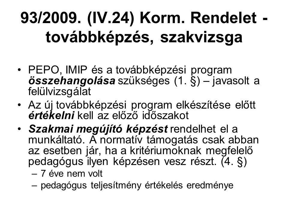 93/2009. (IV.24) Korm. Rendelet - továbbképzés, szakvizsga PEPO, IMIP és a továbbképzési program összehangolása szükséges (1. §) – javasolt a felülviz