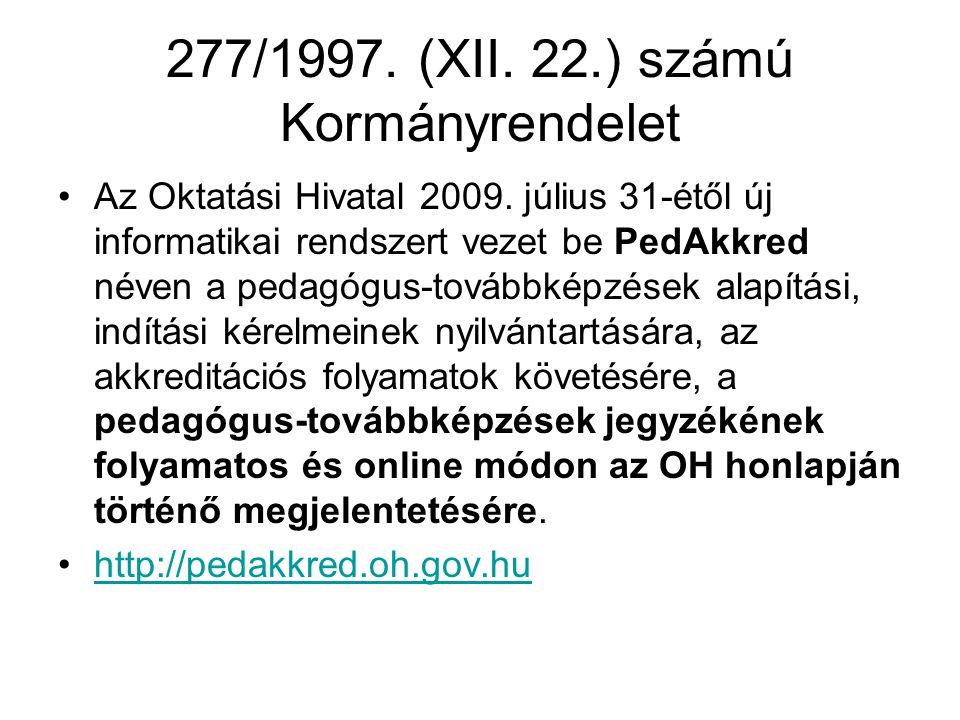 277/1997. (XII. 22.) számú Kormányrendelet Az Oktatási Hivatal 2009. július 31-étől új informatikai rendszert vezet be PedAkkred néven a pedagógus-tov