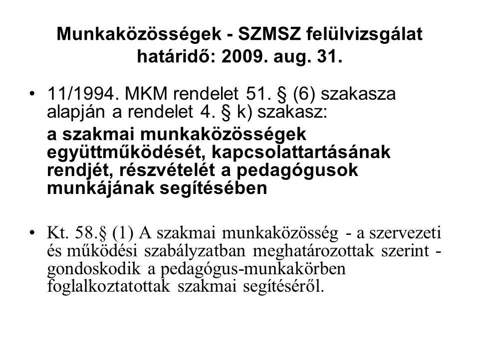 Munkaközösségek - SZMSZ felülvizsgálat határidő: 2009. aug. 31. 11/1994. MKM rendelet 51. § (6) szakasza alapján a rendelet 4. § k) szakasz: a szakmai