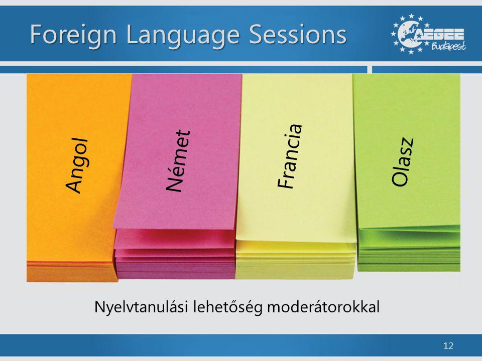 Foreign Language Sessions 12 Angol Német Francia Olasz Nyelvtanulási lehetőség moderátorokkal