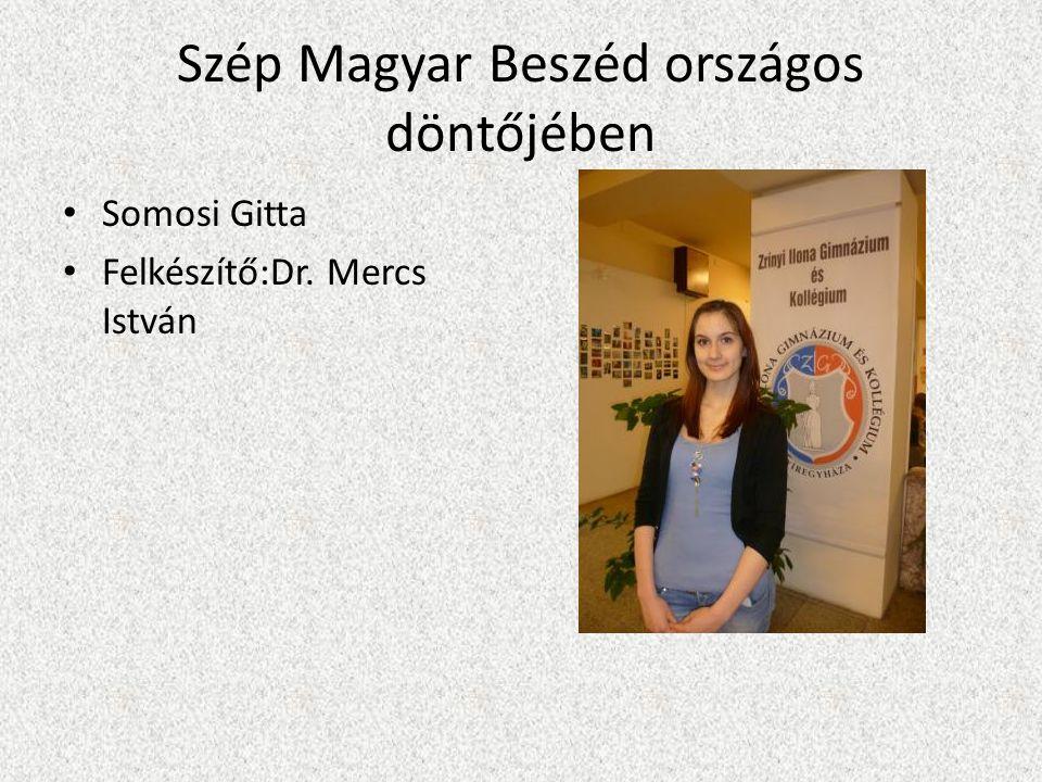 Szép Magyar Beszéd országos döntőjében Somosi Gitta Felkészítő:Dr. Mercs István