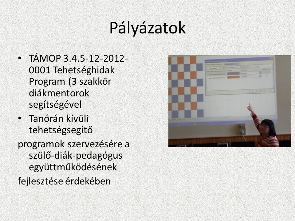 Pályázatok TÁMOP 3.4.5-12-2012- 0001 Tehetséghidak Program (3 szakkör diákmentorok segítségével Tanórán kívüli tehetségsegítő programok szervezésére a szülő-diák-pedagógus együttműködésének fejlesztése érdekében