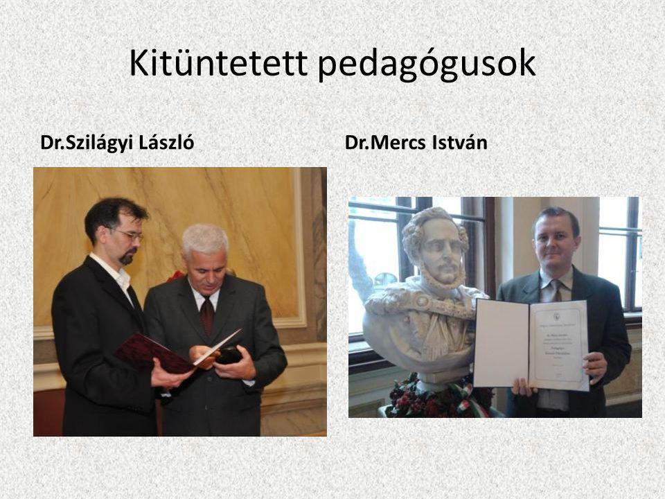 Kitüntetett pedagógusok Dr.Szilágyi LászlóDr.Mercs István