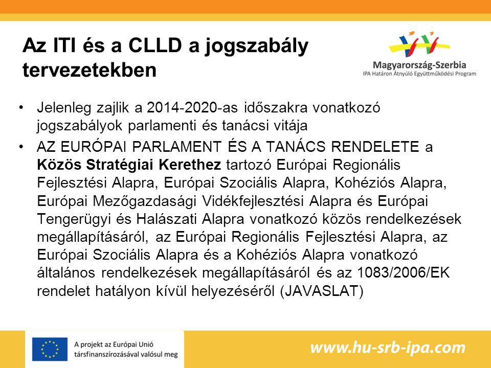 Az ITI és a CLLD a jogszabály tervezetekben Jelenleg zajlik a 2014-2020-as időszakra vonatkozó jogszabályok parlamenti és tanácsi vitája AZ EURÓPAI PARLAMENT ÉS A TANÁCS RENDELETE a Közös Stratégiai Kerethez tartozó Európai Regionális Fejlesztési Alapra, Európai Szociális Alapra, Kohéziós Alapra, Európai Mezőgazdasági Vidékfejlesztési Alapra és Európai Tengerügyi és Halászati Alapra vonatkozó közös rendelkezések megállapításáról, az Európai Regionális Fejlesztési Alapra, az Európai Szociális Alapra és a Kohéziós Alapra vonatkozó általános rendelkezések megállapításáról és az 1083/2006/EK rendelet hatályon kívül helyezéséről (JAVASLAT)