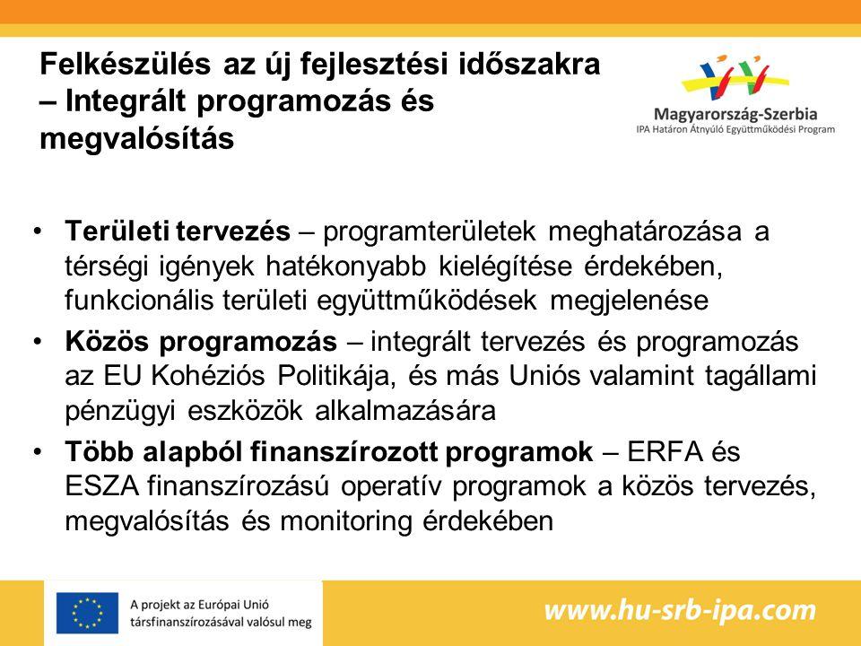 Felkészülés az új fejlesztési időszakra – Integrált programozás és megvalósítás Területi tervezés – programterületek meghatározása a térségi igények hatékonyabb kielégítése érdekében, funkcionális területi együttműködések megjelenése Közös programozás – integrált tervezés és programozás az EU Kohéziós Politikája, és más Uniós valamint tagállami pénzügyi eszközök alkalmazására Több alapból finanszírozott programok – ERFA és ESZA finanszírozású operatív programok a közös tervezés, megvalósítás és monitoring érdekében