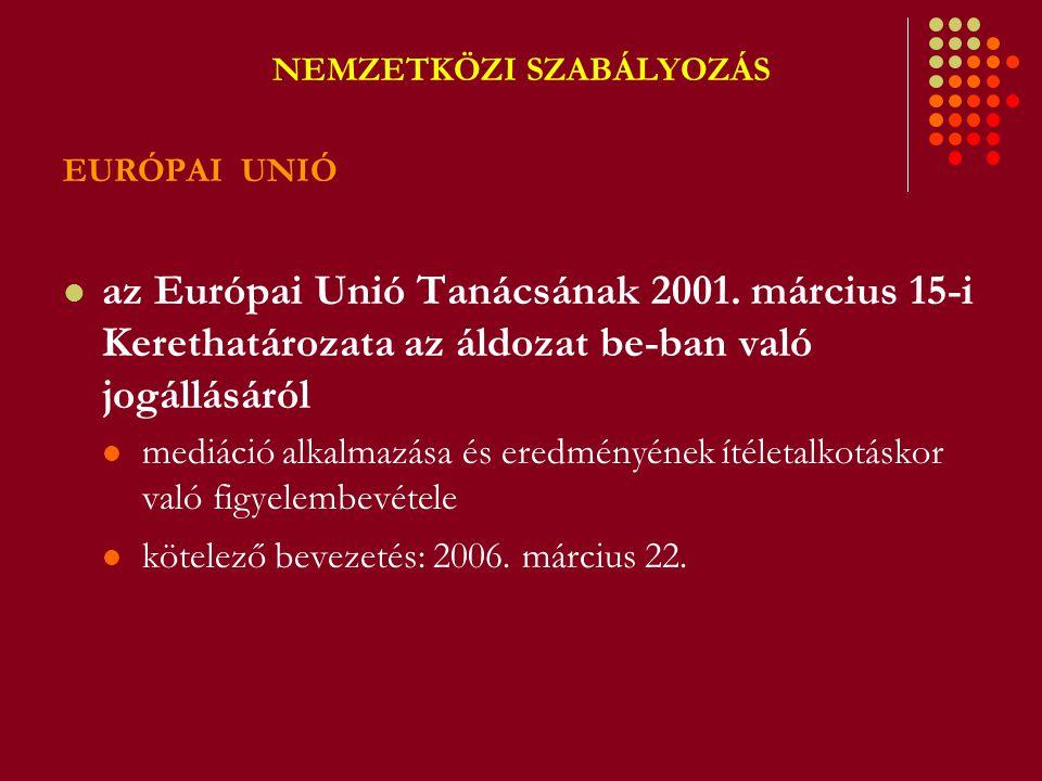 NEMZETKÖZI SZABÁLYOZÁS EURÓPAI UNIÓ az Európai Unió Tanácsának 2001. március 15-i Kerethatározata az áldozat be-ban való jogállásáról mediáció alkalma