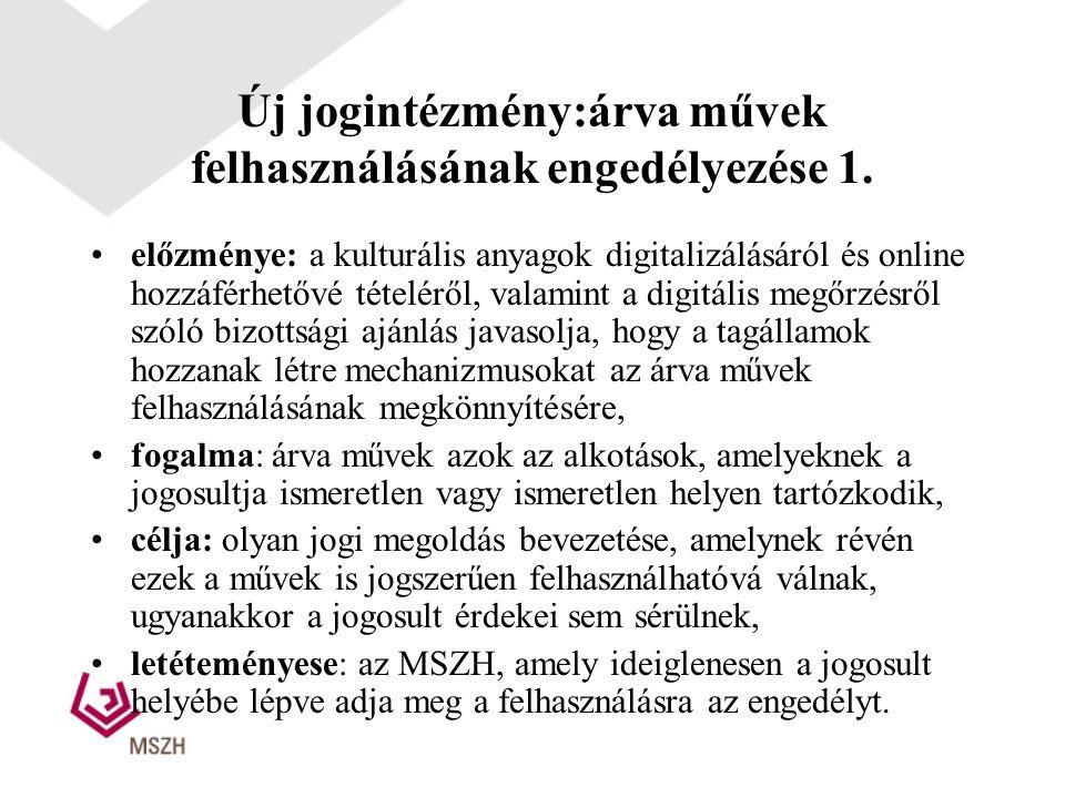 Új jogintézmény:árva művek felhasználásának engedélyezése 1. előzménye: a kulturális anyagok digitalizálásáról és online hozzáférhetővé tételéről, val