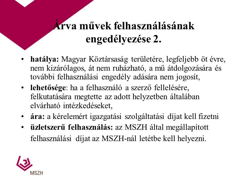 Árva művek felhasználásának engedélyezése 2. hatálya: Magyar Köztársaság területére, legfeljebb öt évre, nem kizárólagos, át nem ruházható, a mű átdol