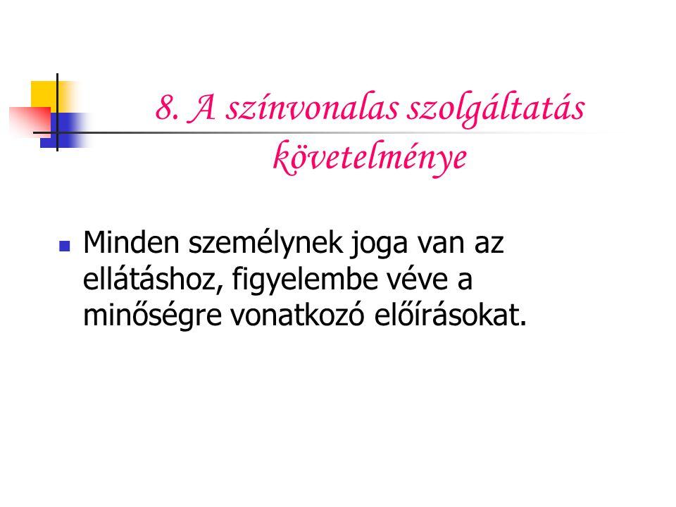 8. A színvonalas szolgáltatás követelménye Minden személynek joga van az ellátáshoz, figyelembe véve a minőségre vonatkozó előírásokat.