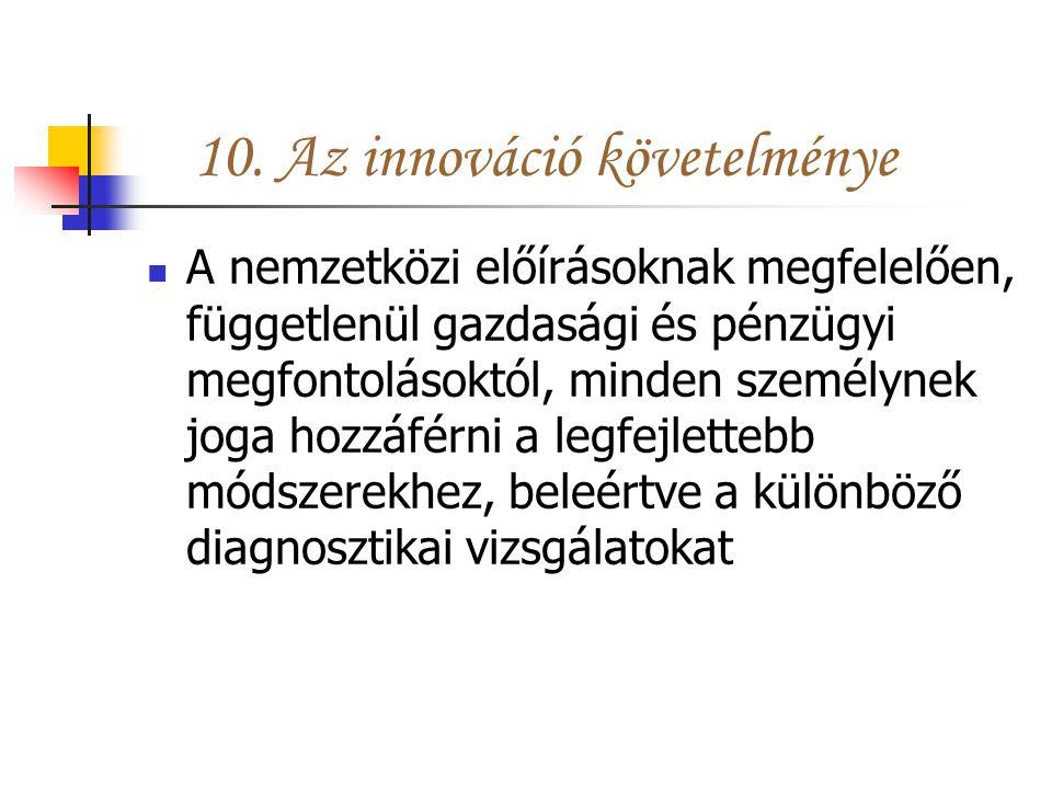 10. Az innováció követelménye A nemzetközi előírásoknak megfelelően, függetlenül gazdasági és pénzügyi megfontolásoktól, minden személynek joga hozzáf